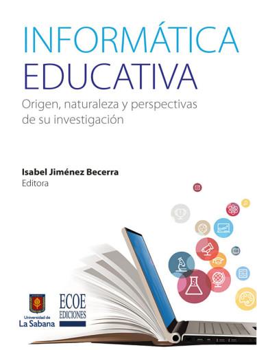 Informática educativa. Origen, naturaleza y perspectivas de su investigación
