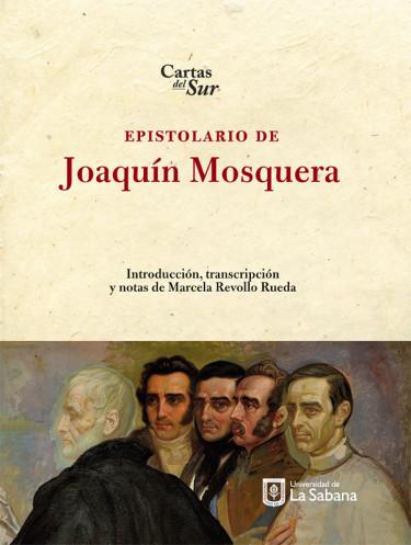 Epistolario de Joaquín Mosquera. Cartas del sur