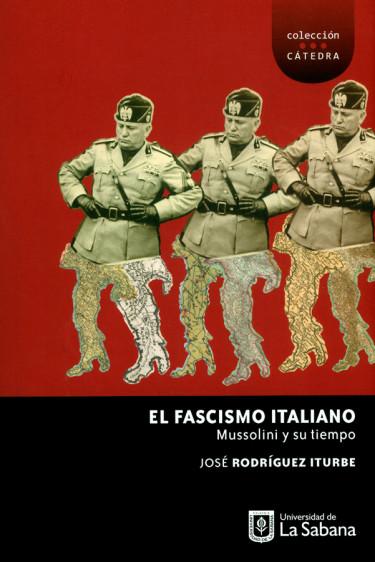 El fascismo italiano. Mussolini y su tiempo