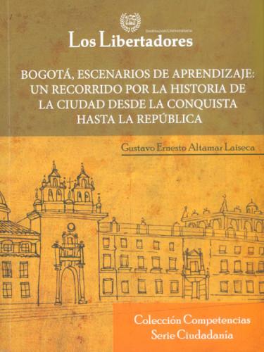 Bogotá, escenarios de aprendizaje: un recorrido por la historia de la ciudad desde la Conquista hasta la República
