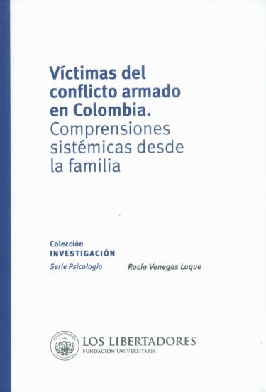 Víctimas del conflicto armado en Colombia. Comprensiones sistémicas desde la familia