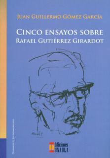 Cinco ensayos sobre Rafael Gutiérrez Girardot