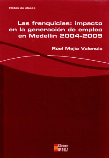 Las franquicias: impacto en la generación de empleo en Medellín 2004 - 2009