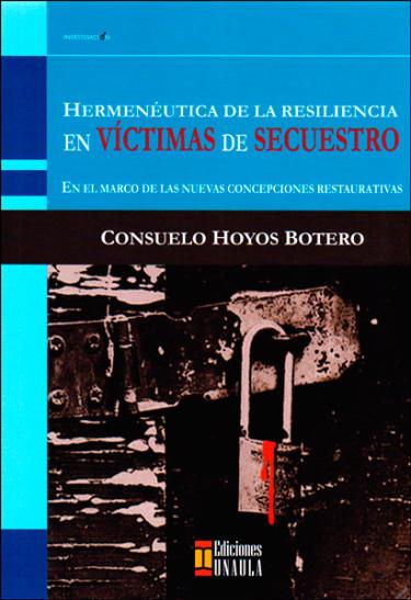 Hermenéutica de la resiliencia en víctimas de secuestro: en el marco de las nuevas concepciones restaurativas