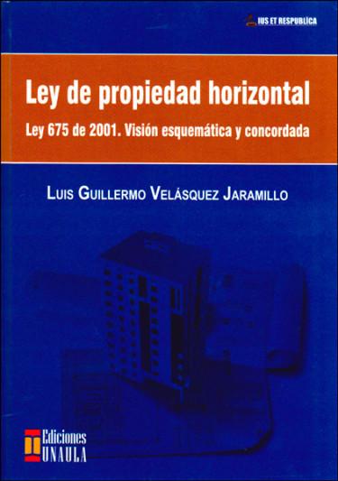 Ley de propiedad horizontal. Ley 675 de 2001: visión esquemática y concordada