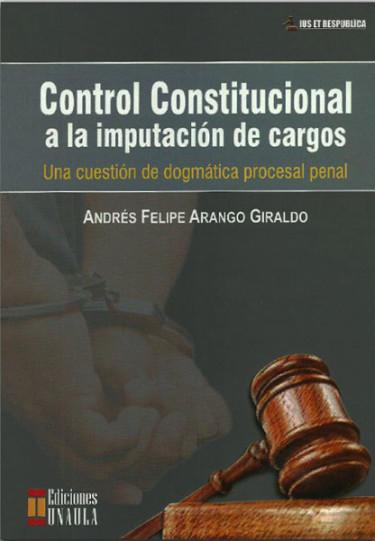 Control Constitucional a la imputación de cargos. Una cuestión de dogmática procesal penal