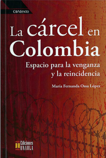 La cárcel en Colombia. Espacio para la venganza y la reincidecia