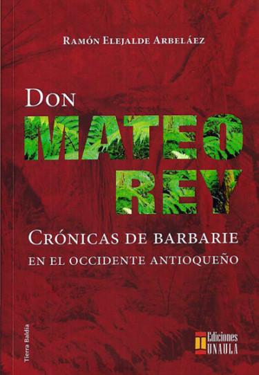 Don Mateo Rey. Crónicas de barbarie, en el occidente antioqueño