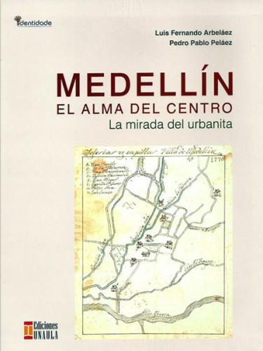 Medellín, el alma del centro. La mirada del urbanita