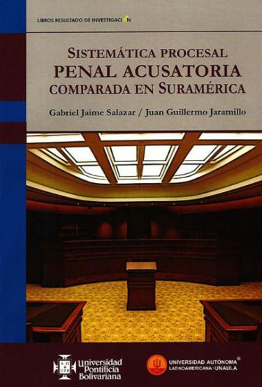 Sistemática procesal penal acusatoria comparada en suraméricana