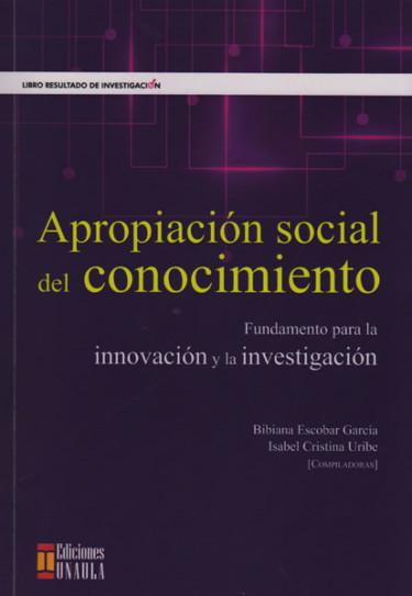 Apropiación social del conocimiento: Fundamentos para la innovación y la investigación