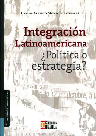 Integración Latinoamericana. ¿Política o estrategia?