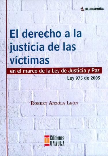 El derecho a la justicia de las víctimas en el marco de la ley de justicia y paz, ley 975 de 2005