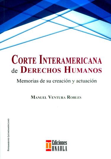 Corte interamericana de derechos humanos. Memorias de su creación y actuación