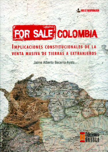 For sale Colombia. Implicaciones constitucionales de la venta masiva de tierras a extranjeros
