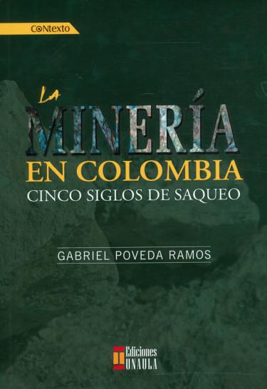 La minería en Colombia: cinco siglos de saqueo
