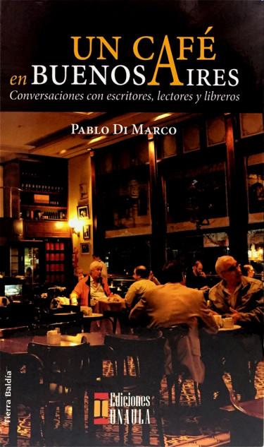 Un café en Buenos Aires. Conversaciones con escritores, lectores y libreros