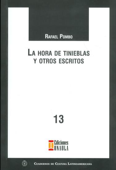 La hora de tinieblas y otros escritos. Serie de cuadernos de cultura latinoamericana N°.13