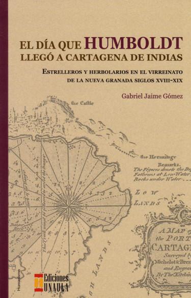 El Día que Humboldt LLegó a Cartagena de Indias. Estrelleros y   Herbolarios en el virreinato de la Nueva Granada siglo XVIII-XIX