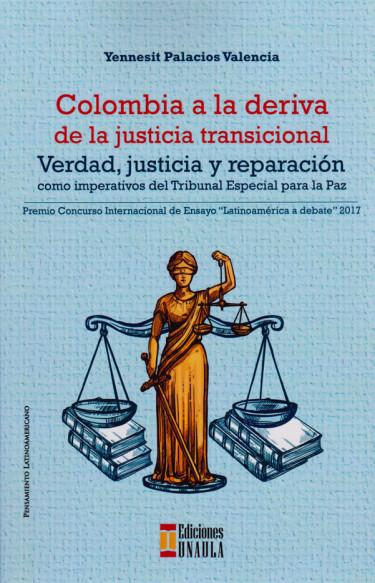 Colombia a la deriva de la justicia transicional. Verdad, justicia y reparación: imperativos del Tribunal Especial para la paz.