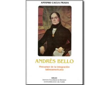 Andrés Bello. Precursor de la integración latinoamericana