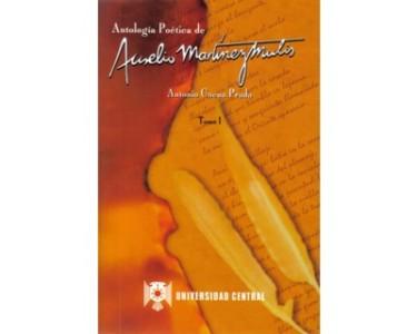 Antología poética de Aurelio Martínez Mutis. (Tomo I)