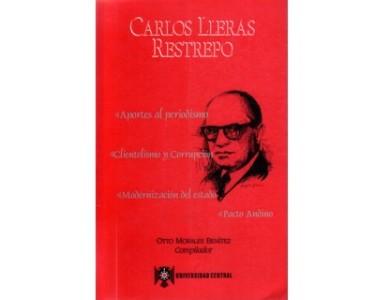Carlos Lleras Restrepo. Aportes al periodismo. Clientelismo y corrupción. Modernización del Estado. Pacto Andino