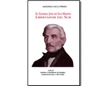 El general José de San Martín. Libertador del Sur