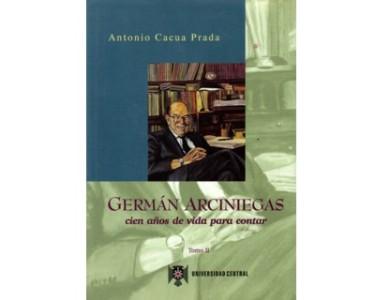 Germán Arciniegas. Cien años de vida para contar. Tomo II