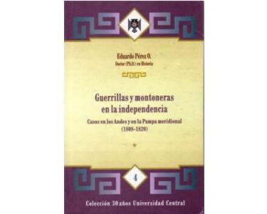 Guerrillas y montoneras en la Independencia. Casos en los Andes y en la Pampa meridional (1808 – 1820). Tomo I