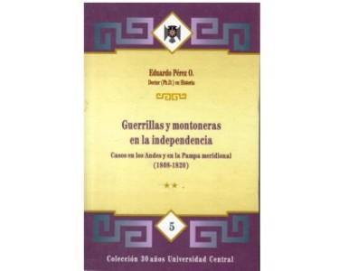 Guerrillas y montoneras en la Independencia. Casos en los Andes y en la Pampa meridional (1808 – 1820). Tomo II