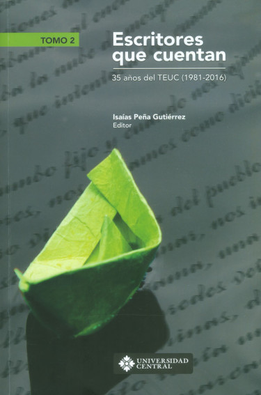 Escritores que cuentan. 35 años del TEUC (1981-2016) Tomo II
