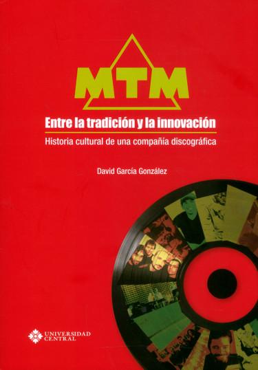 MTM, entre la tradición y la innovación. Historia cultural de una compañía discográfica
