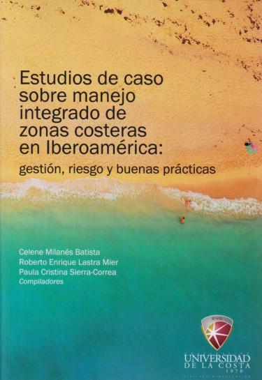 Estudio de Caso sobre Manejo Integrado de Zonas Costeras en Iberoamérica: gestión, riesgo y buenas prácticas