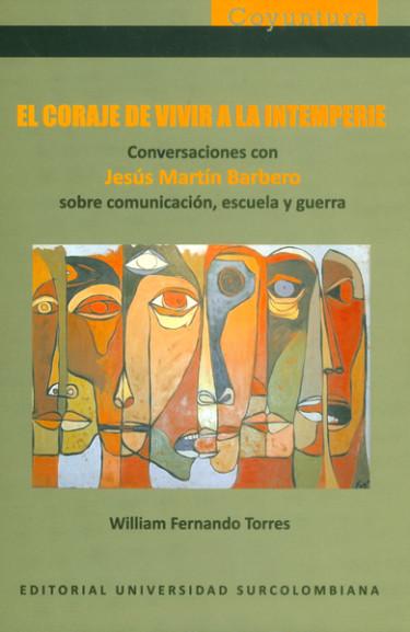 El coraje de vivir a la interperie. Conversaciones con Jesús Martín Barbero sobre comunicación, escuela, y guerra