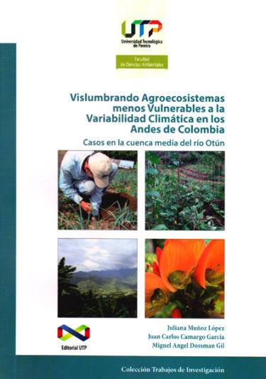 Vislumbrando agroecosistemas menos vulnerables a la variabilidad climática en los Andes de Colombia