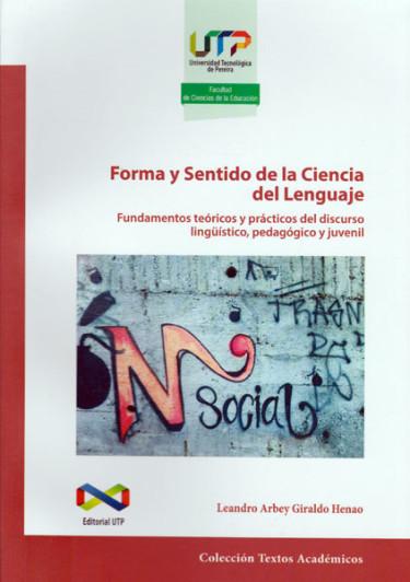 Forma y sentido de la Ciencia del Lenguaje. Fundamentos teóricos y prácticos del discurso lingüístico, pedagógico y juvenil