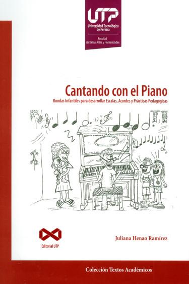 Cantando con el Piano. Rondas infantiles para desarrollar Escalar, Acordes y Prácticas Pedagógicas