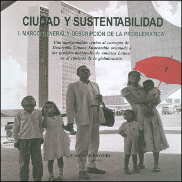 Ciudad y sustentabilidad. Marco general y descripción de la problemática (Aproximación crítica al concepto de Desarrollo Urbano Sustentable)