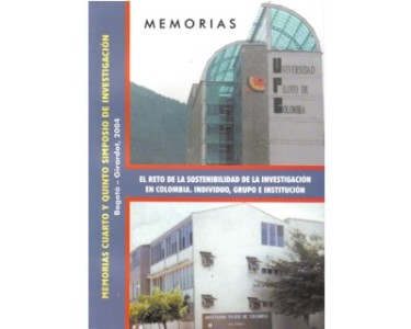 El reto de la sostenibilidad de la investigación en Colombia. Individuo, grupo e institución. Memorias cuarto y quinto simposio de investigación