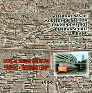 """Alternativas de modelos de gestión de transporte urbano. Casos de estudio de proyectos """"metro-transmilenio"""""""
