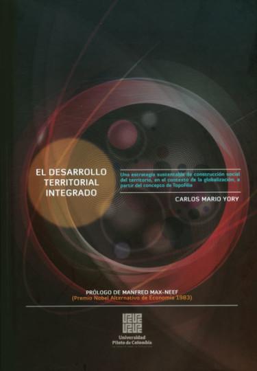 El desarrollo territorial integrado: una estrategia sustentable de construcción social del territorio, en el contexto de la globalización, a partir del concepto de Topofilia