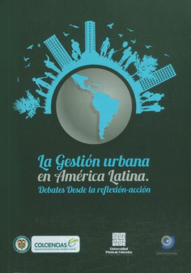 La gestión urbana en América Latina. Debates desde la reflexión-acción