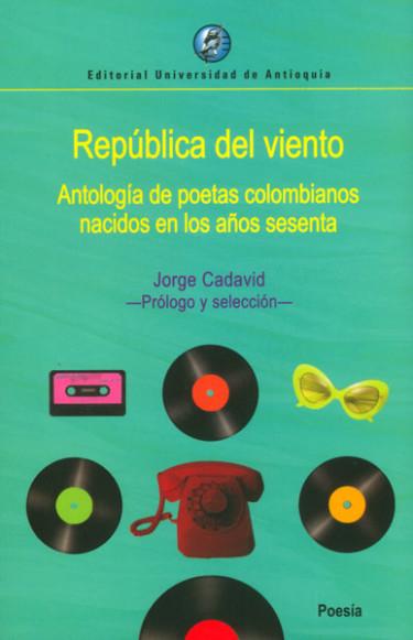 República del viento. Antología de poetas colombianos nacidos en los años sesenta