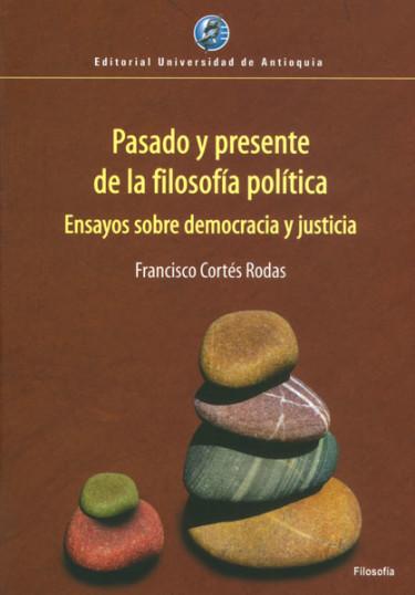 Pasado y presente de la filosofía política: ensayos sobre democracia y justicia