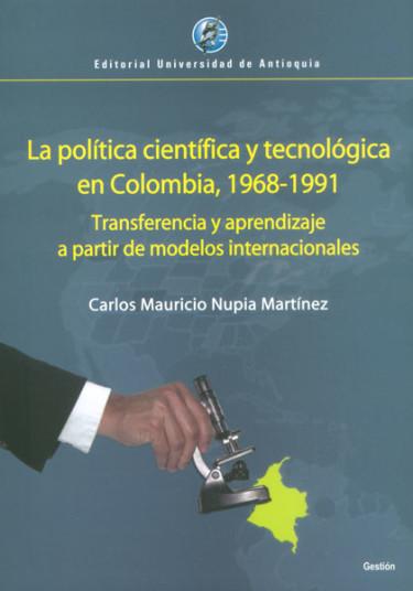 La política científica y tecnológica en Colombia, 1968 - 1991. Transferencia y aprendizaje a partir de modelos internacionales