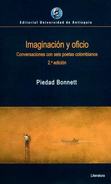 Imaginación y oficio. Conversaciones con seis poetas colombianos. 2ª  Edición