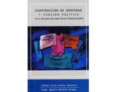 Construcción de identidad y función política en el discurso del director de comunicaciones