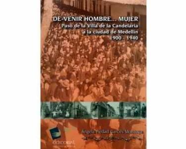 De-venir Hombre…Mujer Paso de la villa de la candelaria a la ciudad de Medellín 1900-1940