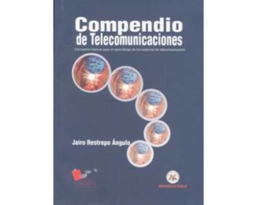 Compendio de Telecomunicaciones. Conceptos básicos para el aprendizaje de los sistemas de telecomunicación